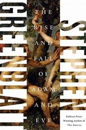 Rise and Fall of Adam and Eve by Greenblatt, Stephen