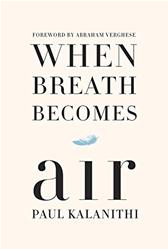 When Breath Becomes Air by Paul Kalanithi; Abraham Verghese (Foreword by)